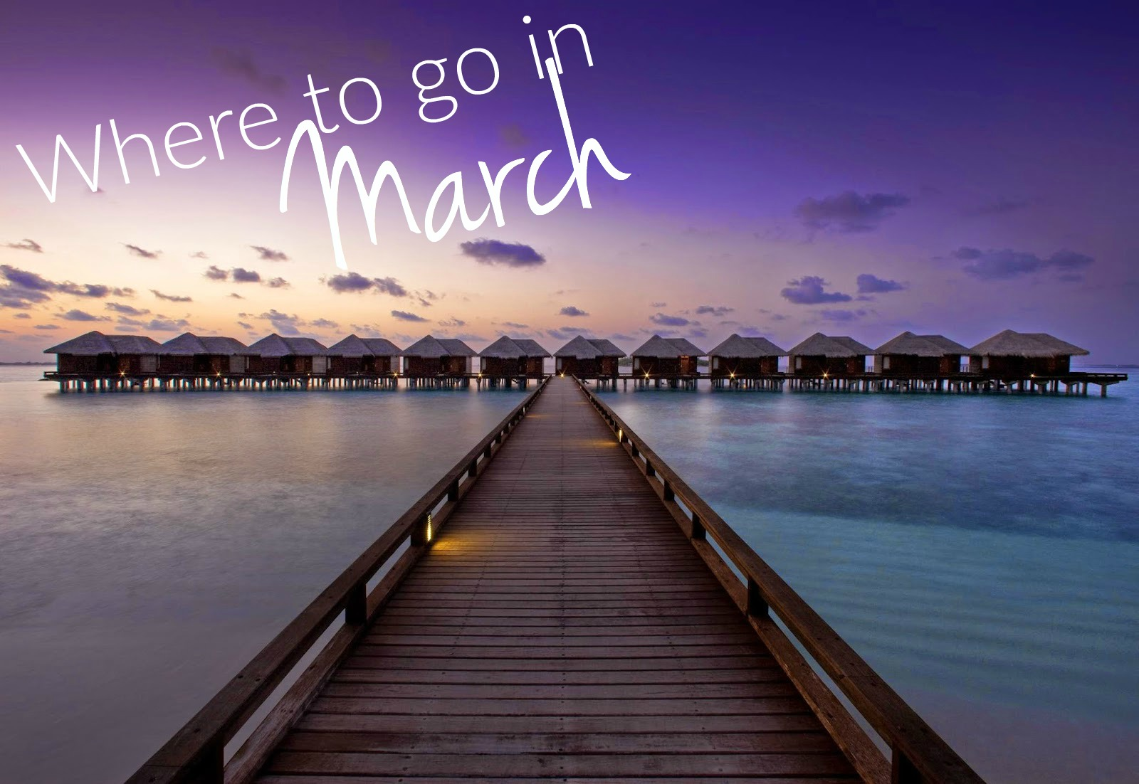 Wanderlust wednesday the best places to visit in march for Where to vacation in march